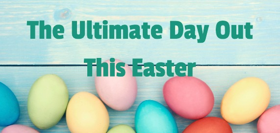 The Ultimate Easter Day Out