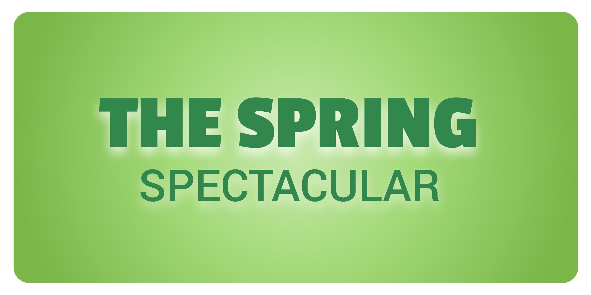 The Spring Spectacular Weekend